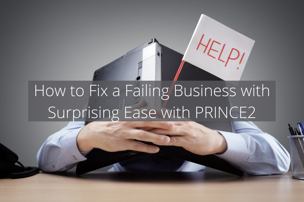 How to Fix a Failing Business with Surprising Ease with PRINCE2