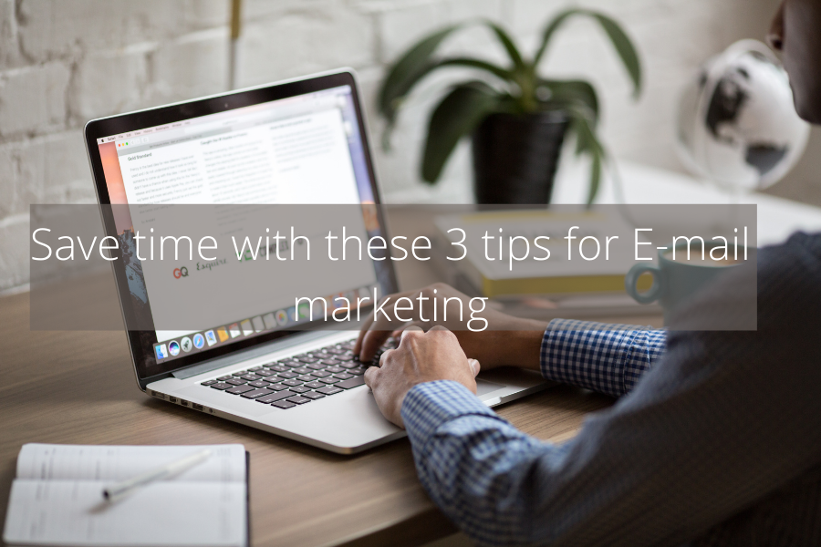 Save time with these 3 tips for E-mail marketing