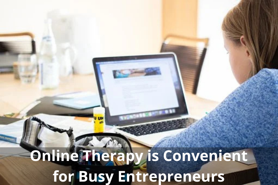Online Therapy is Convenient for Busy Entrepreneurs