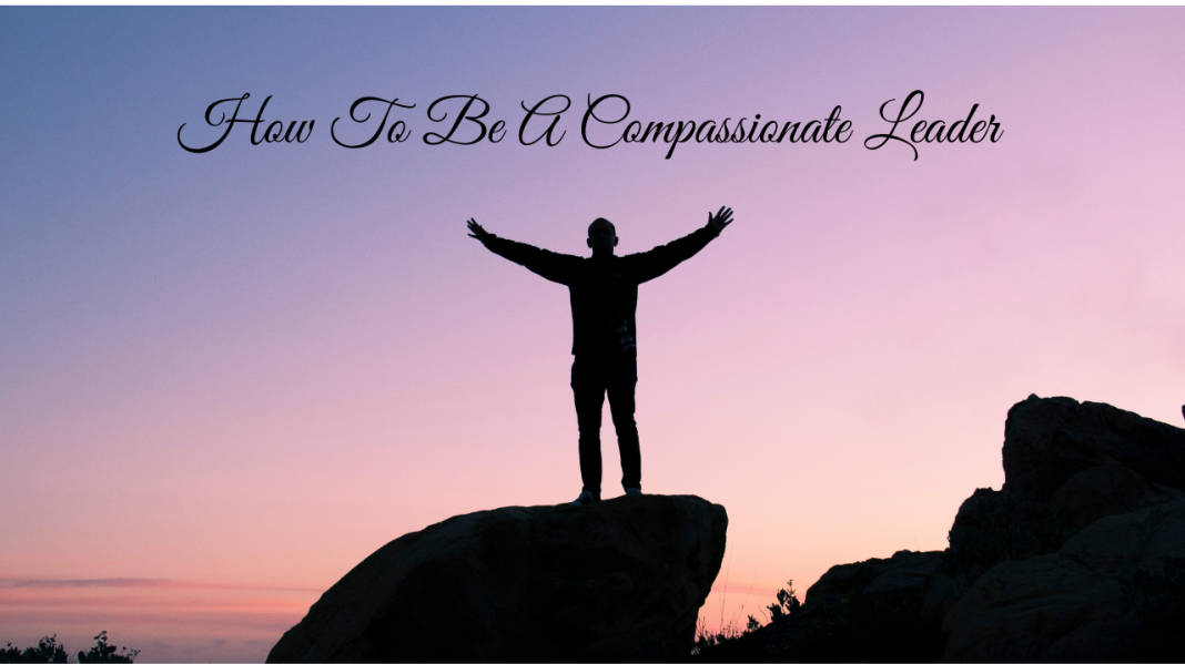 How To Be A Compassionate Leader