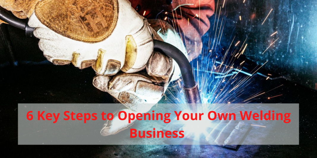 6 Key Steps to Opening Your Own Welding Business